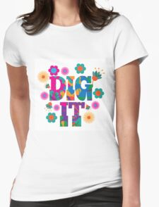Sixties style mod pop art psychedelic colorful Dig It text design Womens Fitted T-Shirt