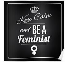 Keep calm and be a feminist Poster