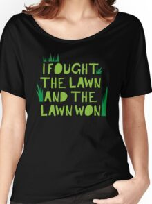 I fought the lawn... and the LAWN WON Women's Relaxed Fit T-Shirt