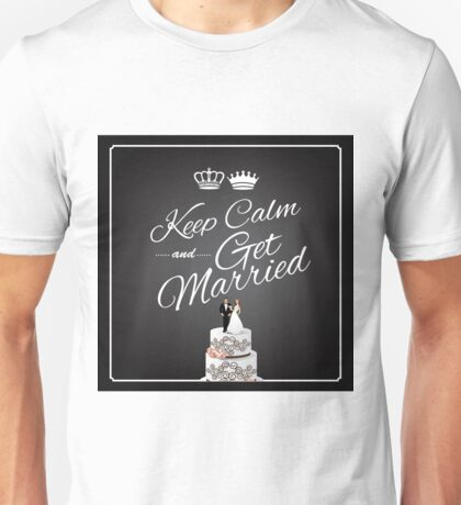 Keep Calm and Get Married design Unisex T-Shirt