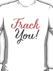 Frack You - Typography  T-Shirt
