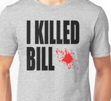 I Killed Bill Unisex T-Shirt