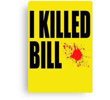 I Killed Bill Canvas Print