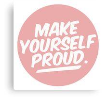 MAKE YOURSELF PROUD tumblr merch! Canvas Print