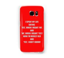 YES, I don't know! Samsung Galaxy Case/Skin