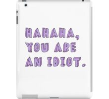 HAHAHA, YOU ARE AN IDIOT tumblr merch! iPad Case/Skin