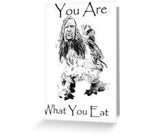 You are what you eat! Greeting Card