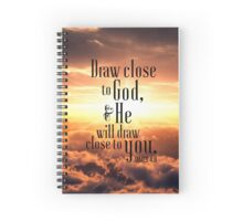 Draw close to God, and he will draw close to you. James 4:8 Spiral Notebook