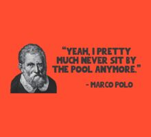 Yeah, I pretty much never sit by the pool anymore - Marco Polo quote by MalcolmWest