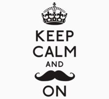 Keep Calm and Moustache On by OhMyDog
