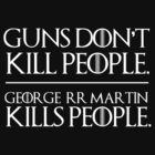 Guns don't kill people. George R.R. Martin kills people. by MalcolmWest