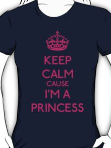 Keep Calm cause I'm a Princess (Pink) T-Shirt