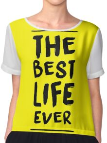 The Best Life Ever (Typography, Brushed) Chiffon Top