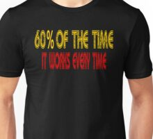 60% Of The Time It Works Every Time - Anchorman Unisex T-Shirt