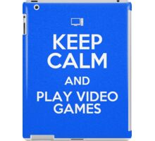 KEEP CALM AND PLAY VIDEO GAMES iPad Case/Skin