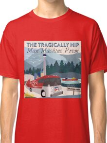 THE TRAGICALLY HIP MACHINE POEM 2016 Classic T-Shirt