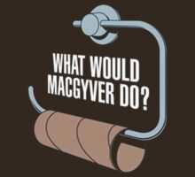 What would macgyver do? by INoyZz