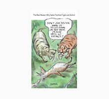 Extinct Series - The Real Reason Why Sabre-Toothed Tigers are Extinct Unisex T-Shirt