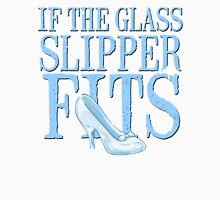 If The Glass Slipper Fits Shirt Fairy Tale Princess Sass Cinderella Fairytale Funny Unisex T-Shirt