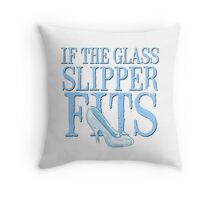 If The Glass Slipper Fits Shirt Fairy Tale Princess Sass Cinderella Fairytale Funny Throw Pillow