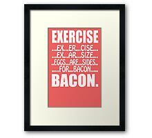 Exercise Eggs Are Sides For Bacon Framed Print