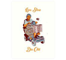 Live Slow, Die Old Art Print