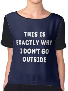 This Is Exactly Why I Don't Go Outside T-Shirt Chiffon Top