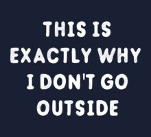 This Is Exactly Why I Don't Go Outside T-Shirt Baby Tee