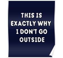 This Is Exactly Why I Don't Go Outside T-Shirt Poster