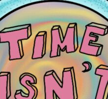 time isn't real clock Sticker