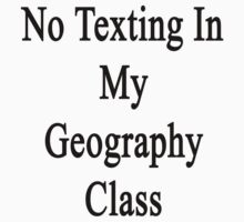 No Texting In My Geography Class  by supernova23