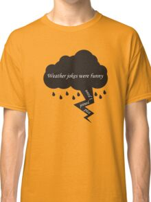 Weather Jokes Were Funny Until I Joined Plot Classic T-Shirt