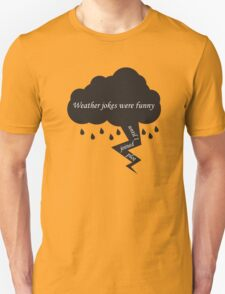 Weather Jokes Were Funny Until I Joined Plot T-Shirt