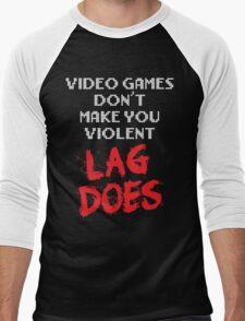 Video Games Don't Make You Violent. Lag Does. Men's Baseball ¾ T-Shirt