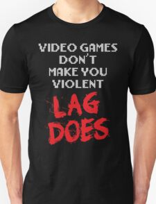 Video Games Don't Make You Violent. Lag Does. Unisex T-Shirt