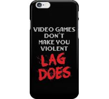 Video Games Don't Make You Violent. Lag Does. iPhone Case/Skin