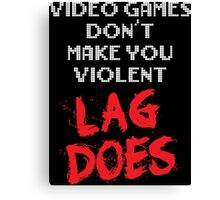 Video Games Don't Make You Violent. Lag Does. Canvas Print
