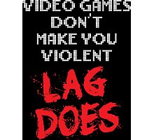 Video Games Don't Make You Violent. Lag Does. Photographic Print