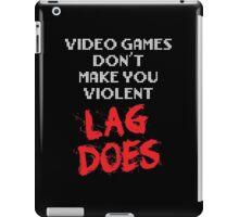 Video Games Don't Make You Violent. Lag Does. iPad Case/Skin