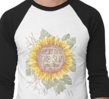 He is not the sun - you are Men's Baseball ¾ T-Shirt