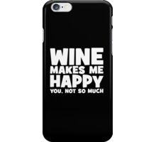 Wine Makes Me Happy. You Not So Much. iPhone Case/Skin