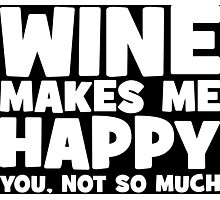 Wine Makes Me Happy. You Not So Much. Photographic Print
