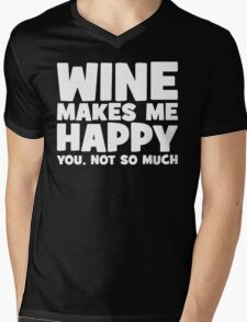 Wine Makes Me Happy. You Not So Much. Mens V-Neck T-Shirt