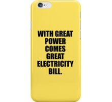 With Great Power Comes Great Electricity Bill iPhone Case/Skin