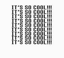 IT'S SO COOL!! (version 2) Unisex T-Shirt