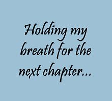 Holding my breath for the next chapter... Unisex T-Shirt