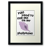 You used to call me on my shellphone Framed Print