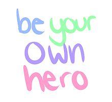 be your own hero by prosperitea