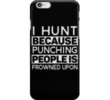 I Hunt Because Punching People Is Frowned Upon T-Shirt iPhone Case/Skin