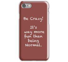 Be Crazy iPhone Case/Skin